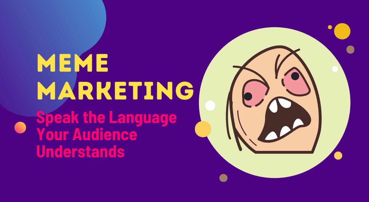Meme Marketing: Speak the Language Your Audience Understands