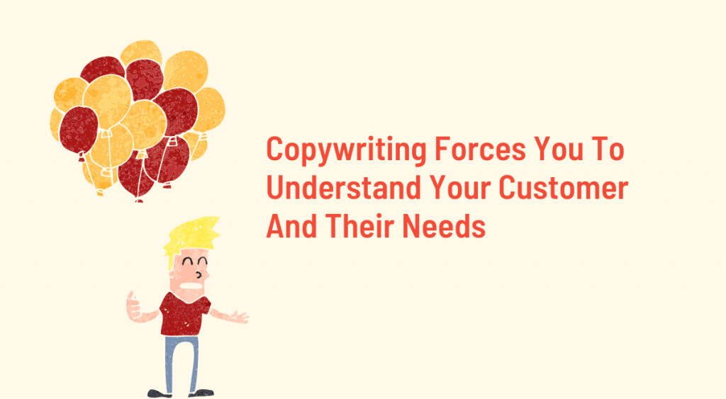 Copywriting Forces you to Understand Your Customer And Their Needs