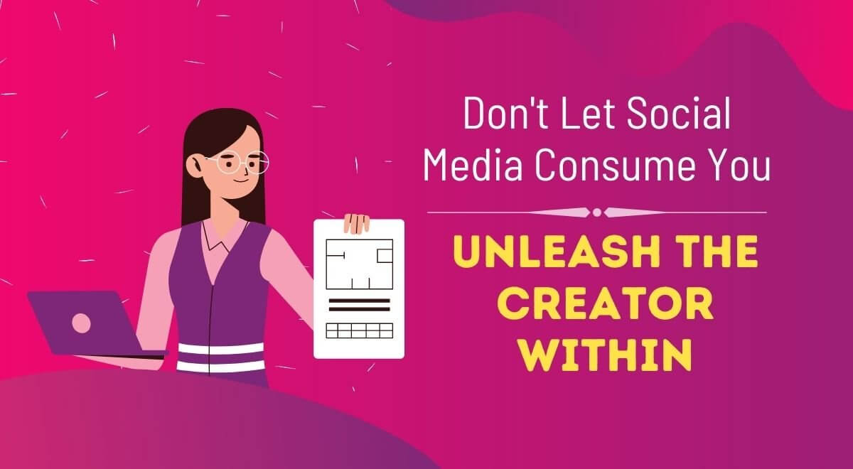 Don't Let Social Media Consume You - Unleash The Creator Within