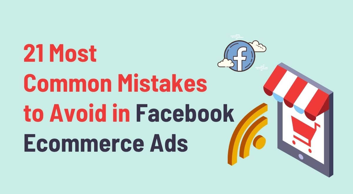 Facebook ecommerce ads mistakes to avoid