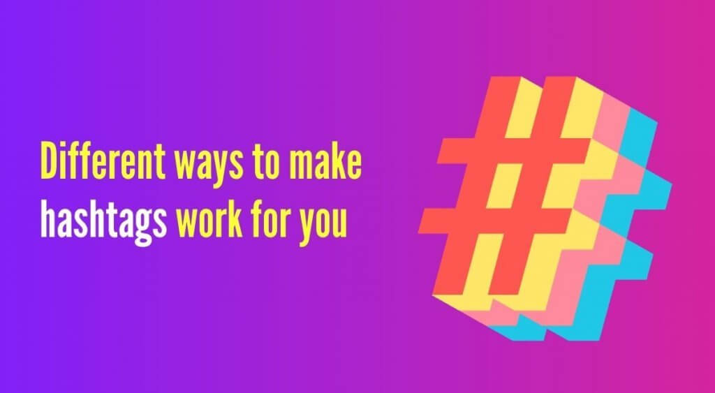 different ways to make hashtags work for you