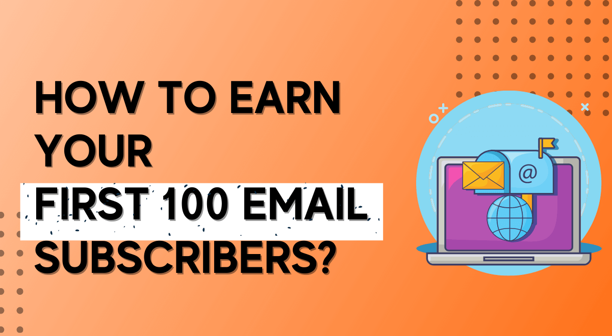 How to get your first 100 email subscribers